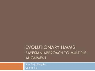 Evolutionary HMMs Bayesian Approach to multiple alignment