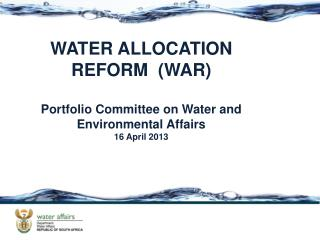 WATER ALLOCATION REFORM  (WAR) Portfolio Committee on Water and Environmental Affairs