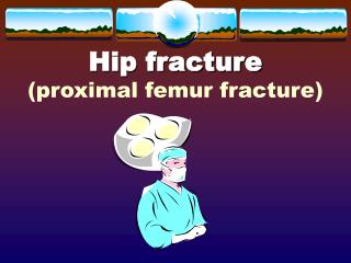 Hip fracture (proximal femur fracture)