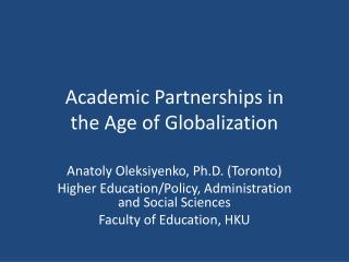 Academic Partnerships in  the Age of Globalization
