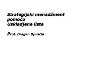 Strategijski menadžment pomoću Uskladjene liste  P rof. Dragan Djuričin