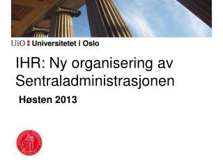 IHR: Ny organisering av Sentraladministrasjonen