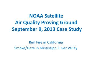 NOAA Satellite  Air Quality Proving Ground  September 9, 2013 Case Study