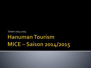 Hanuman Tourism MICE – Saison 2014/2015