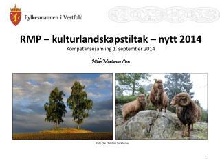 RMP  – kulturlandskapstiltak – nytt 2014 Kompetansesamling 1. september 2014 Hilde Marianne Lien