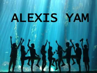 ALEXIS YAM