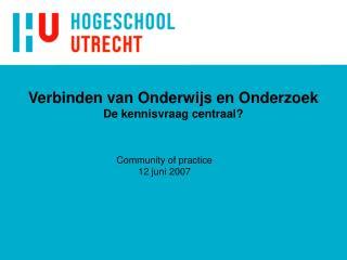 Verbinden van Onderwijs en Onderzoek De kennisvraag centraal?