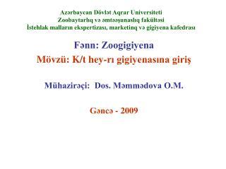 Fənn: Zoogigiyena M övzü: K/t hey-rı gigiyenasına giriş Mühazirəçi:  Dos. Məmmədova O.M.