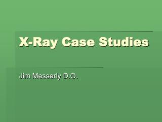 X-Ray Case Studies