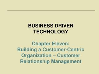 BUSINESS DRIVEN TECHNOLOGY Chapter Eleven:
