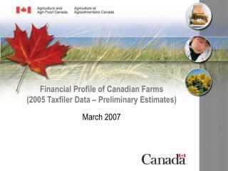 Financial Profile of Canadian Farms (2005 Taxfiler Data – Preliminary Estimates)