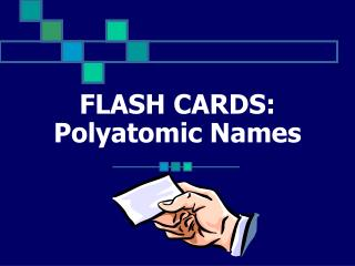 FLASH  CARDS: Polyatomic Names