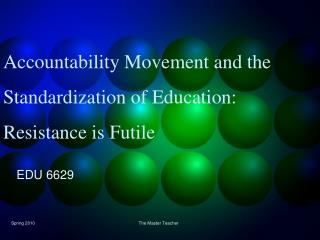 Accountability Movement and the Standardization of Education: Resistance is Futile