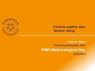 Walter R. Stahel The Geneva Assocation, Genf WMO Meteorological Day 23.03.2010