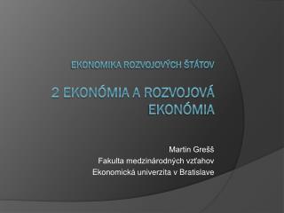 Ekonomika rozvojových štátov 2 Ekonómia a rozvojová ekonómia