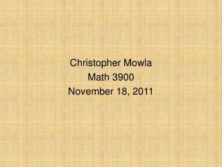 Christopher Mowla Math 3900 November 18, 2011