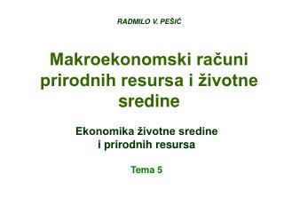 RADMILO V. PE IC  Makroekonomski racuni prirodnih resursa i  ivotne sredine