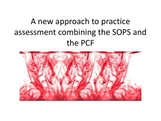 A new approach to practice assessment combining the SOPS and the PCF