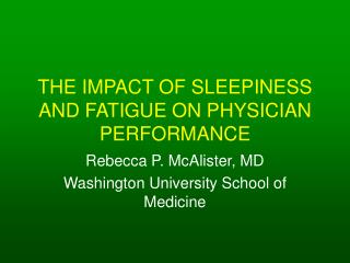THE IMPACT OF SLEEPINESS AND FATIGUE ON PHYSICIAN PERFORMANCE
