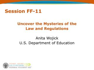 Uncover the Mysteries of the Law and Regulations  Anita Wojick U.S. Department of Education