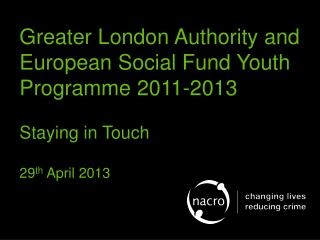 Greater London Authority and European Social Fund Youth Programme 2011-2013  Staying in Touch