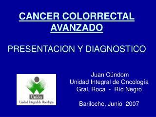 CANCER COLORRECTAL AVANZADO  PRESENTACION Y DIAGNOSTICO