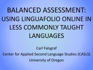 BALANCED ASSESSMENT: USING LINGUAFOLIO ONLINE IN LESS COMMONLY TAUGHT LANGUAGES