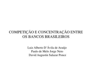 COMPETIÇÃO E CONCENTRAÇÃO ENTRE OS BANCOS BRASILEIROS
