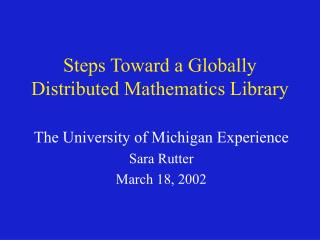Steps Toward a Globally Distributed Mathematics Library