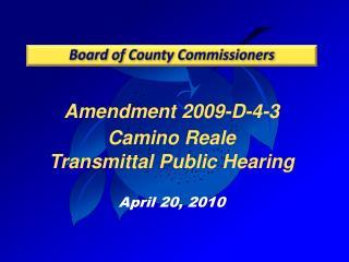 Amendment 2009-D-4-3 Camino  Reale Transmittal Public Hearing April 20, 2010