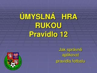 ÚMYSLNÁ   HRA RUKOU Pravidlo 12