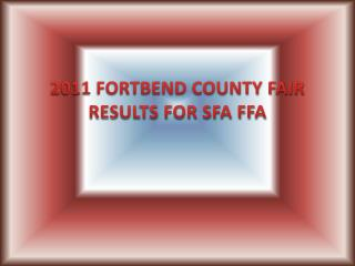 2011 FORTBEND COUNTY FAIR RESULTS FOR SFA FFA