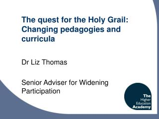 The quest for the Holy Grail: Changing pedagogies and curricula
