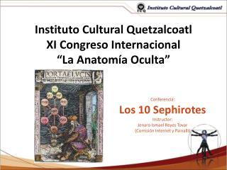 "Instituto  Cultural Quetzalcoatl XI  Congreso Internacional ""La  Anatom í a  Oculta """