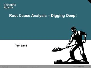 Root Cause Analysis – Digging Deep!