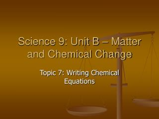 Science 9: Unit B – Matter and Chemical Change