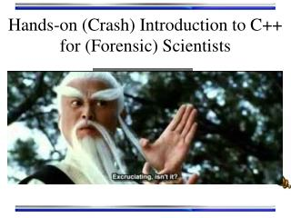 Hands-on (Crash) Introduction to C++ for (Forensic) Scientists