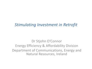 Stimulating Investment in Retrofit