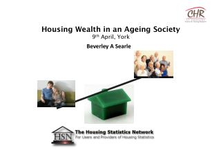 Housing Wealth in an Ageing Society 9 th  April, York