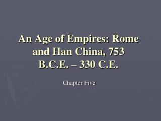 An Age of Empires: Rome and Han China, 753 B.C.E. – 330 C.E.