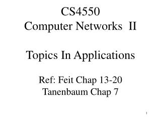 CS4550  Computer Networks  II Topics In Applications Ref: Feit Chap 13-20 Tanenbaum Chap 7