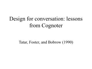 Design for conversation: lessons from Cognoter