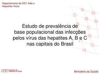 Estudo de preval�ncia de base populacional das infec��es pelos v�rus das hepatites A, B e C