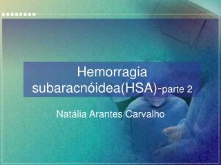 Hemorragia subaracnóidea(HSA)- parte 2