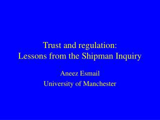 Trust and regulation: Lessons from the Shipman Inquiry