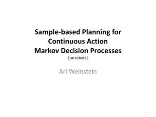Sample-based Planning for  Continuous Action  Markov Decision Processes [on robots]