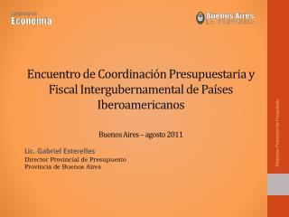 Lic. Gabriel Esterelles Director Provincial de Presupuesto Provincia de Buenos Aires