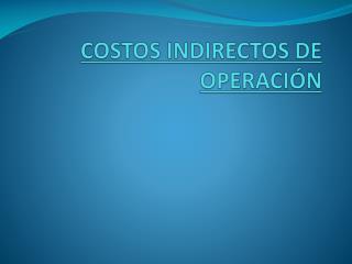 COSTOS INDIRECTOS DE OPERACIÓN