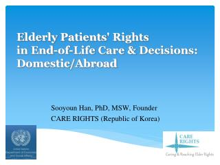 Elderly Patients ' Rights  in  End-of-Life  Care &  Decision s: Domestic/Abroad