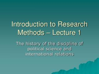 Introduction to Research Methods � Lecture 1